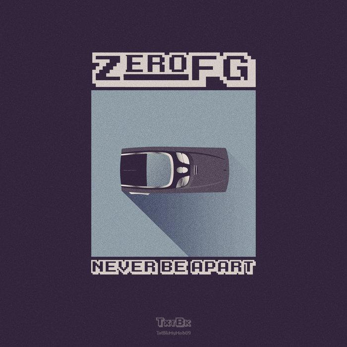 ZEROFG - Never Be Apart
