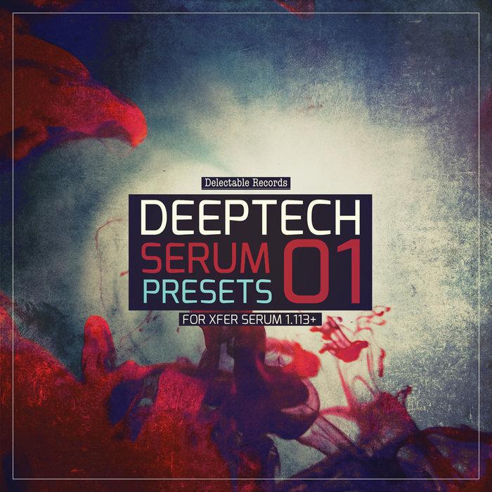 DELECTABLE RECORDS - Deep Tech Serum Presets 01 (Sample Pack Serum Presets/MIDI)