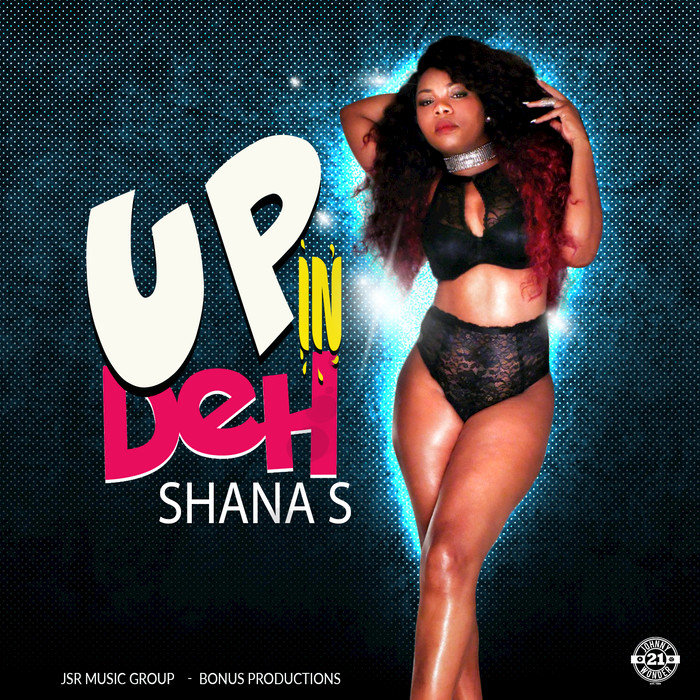 SHANA S - Up IN Deh