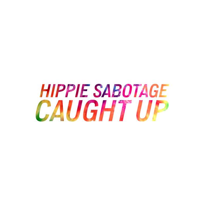 HIPPIE SABOTAGE - Caught Up