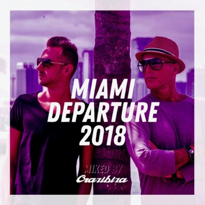 VARIOUS - Miami Departure 2018 - Crazibiza