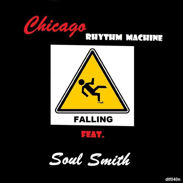 CHICAGO RHYTHM MACHINE feat SOUL SMITH - Falling EP