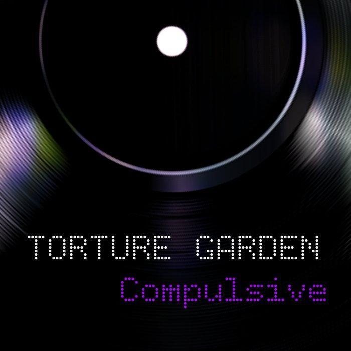 TORTURE GARDEN - Compulsive