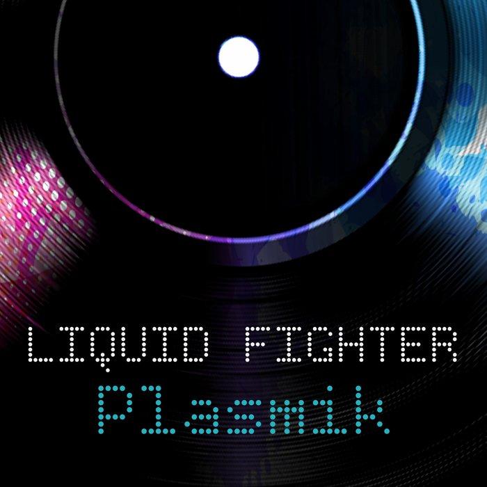 LIQUID FIGHTERS - Plasmik