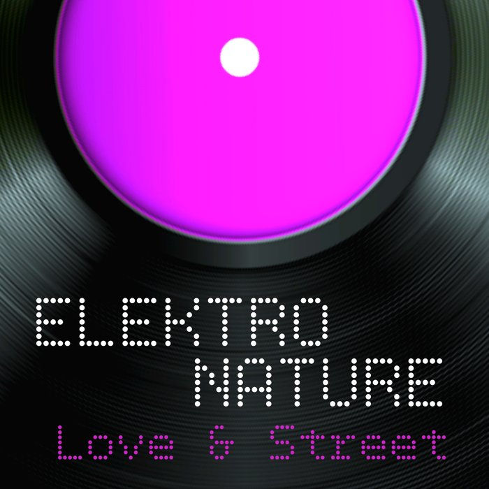 ELEKTO NATURE - Love & Street