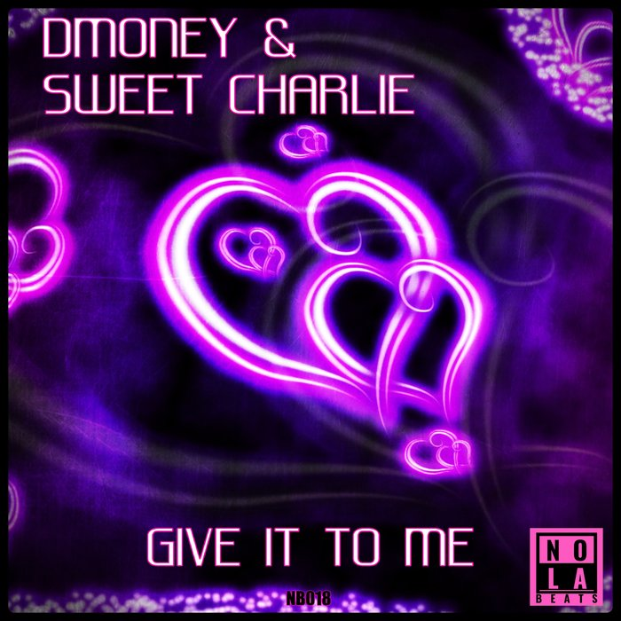 DMONEY/SWEET CHARLIE - Give It To Me