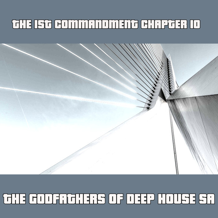 THE GODFATHERS OF DEEP HOUSE SA - The 1st Commandment Chapter 10