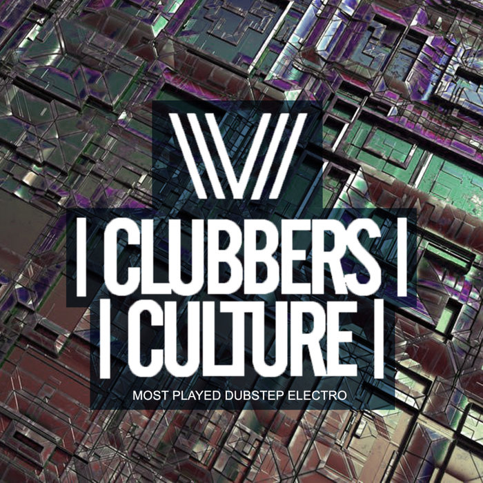 VARIOUS - Clubbers Culture: Most Played Dubstep Electro