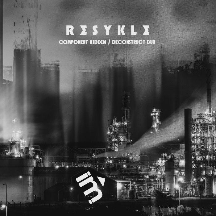 RESYKLE - Component Riddim/Deconstruct Dub