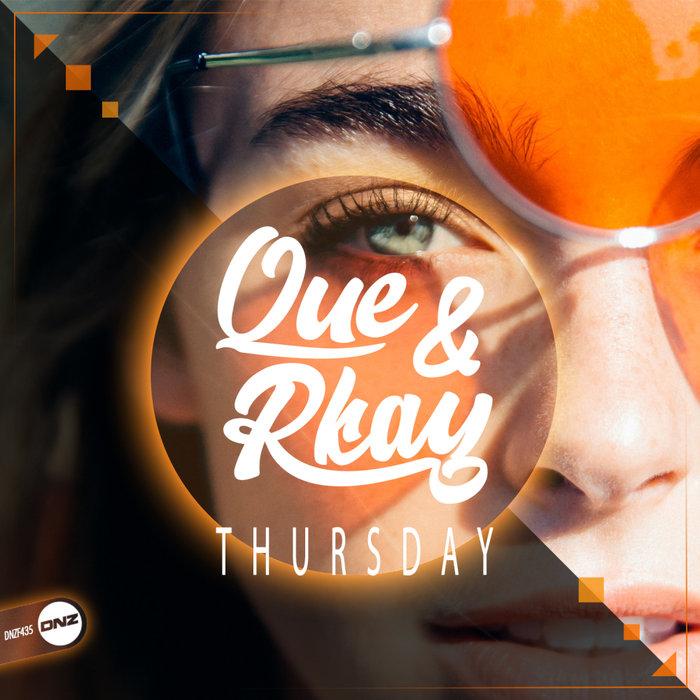 QUE & RKAY - Thursday
