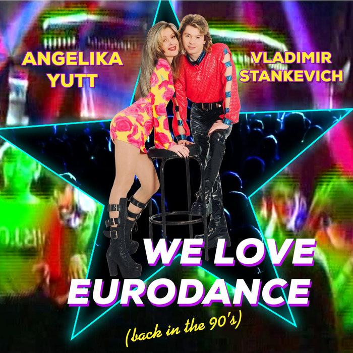 ANGELIKA YUTT & VLADIMIR STANKEVICH - We Love Eurodance