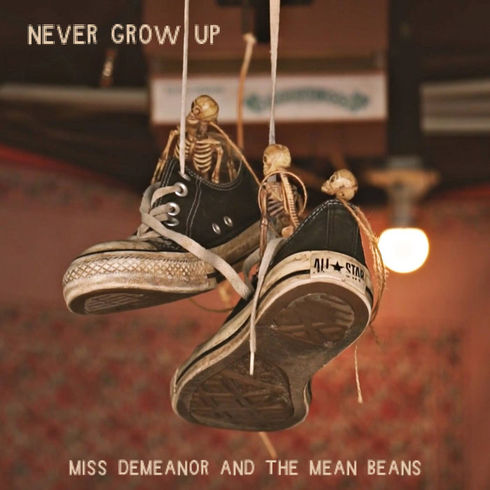 MISS DEMEANOR & THE MEAN BEANS - Never Grow Up (Explicit)