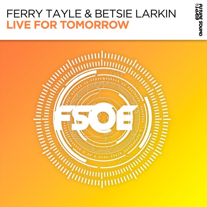 FERRY TAYLE & BETSIE LARKIN - Live For Tomorrow