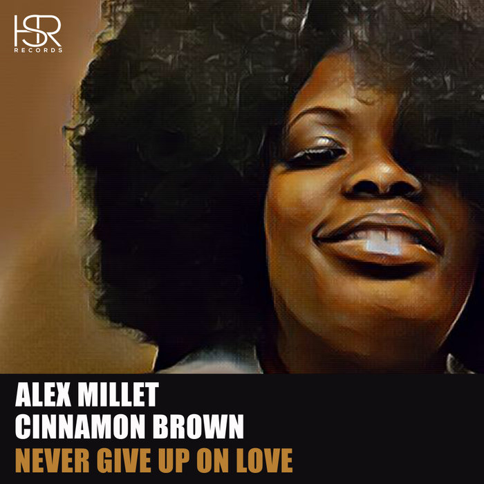 ALEX MILLET feat CINNAMON BROWN - Never Give Up On Love