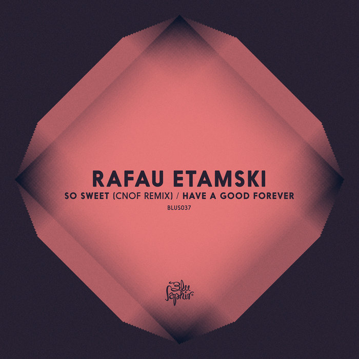 RAFAU ETAMSKI - So Sweet/Have A Good Forever