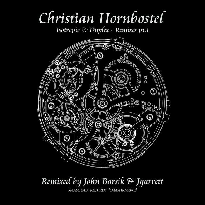 CHRISTIAN HORNBOSTEL - Isotropic & Duplex Remixes Part 1