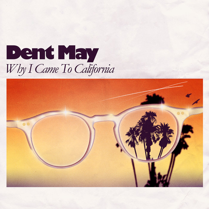DENT MAY - Why I Came To California