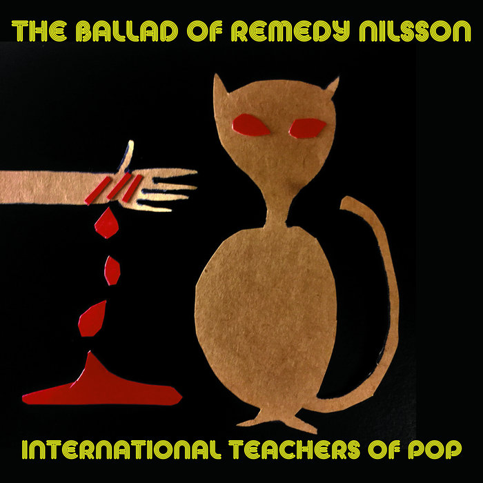 INTERNATIONAL TEACHERS OF POP - The Ballad Of Remedy Nilsson