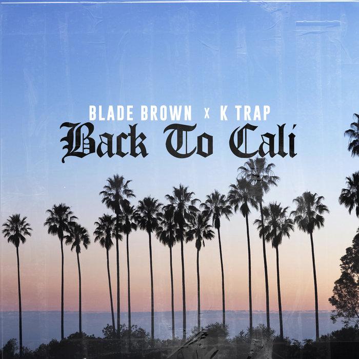 BLADE BROWN/K TRAP - Back To Cali