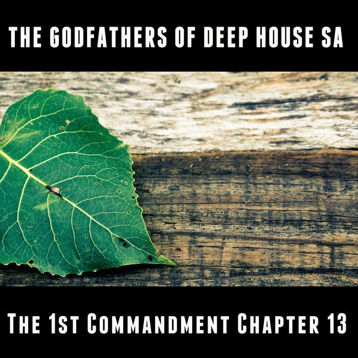 THE GODFATHERS OF DEEP HOUSE SA - The 1st Commandment Chapter 13