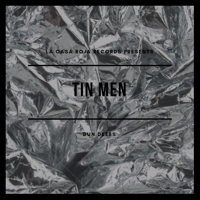 DUN DEEBS - Tin Men