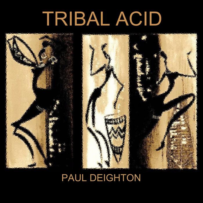 PAUL DEIGHTON - Tribal Acid