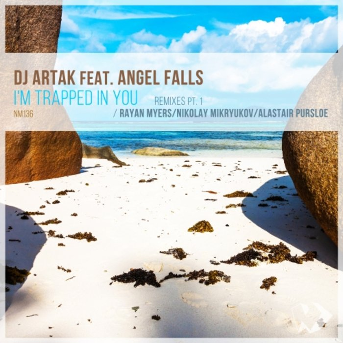 DJ ARTAK - I'm Trapped In You/Remixes Part 1 (feat Angel Falls)