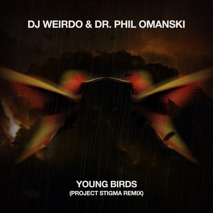DJ WEIRDO/DR PHIL OMANSKI - Young Birds