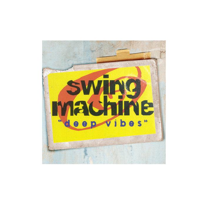 SWING MACHINE - Deep Vibes