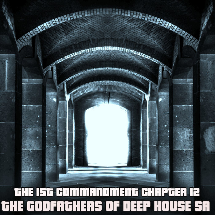 THE GODFATHERS OF DEEP HOUSE SA - The 1st Commandment Chapter 12
