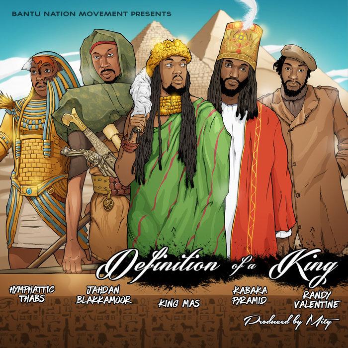 KING MAS feat RANDY VALENTINE/KABAKA PYRAMID/JAHDAN BLAKKAMOOR/HYMPHATIC THABS - Definition Of A King