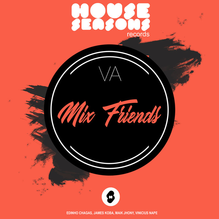 EDINHO CHAGAS/JAMES KOBA/VINICIUS NAPE/MAIK JHONY - Present: Mix Friends Vol 1