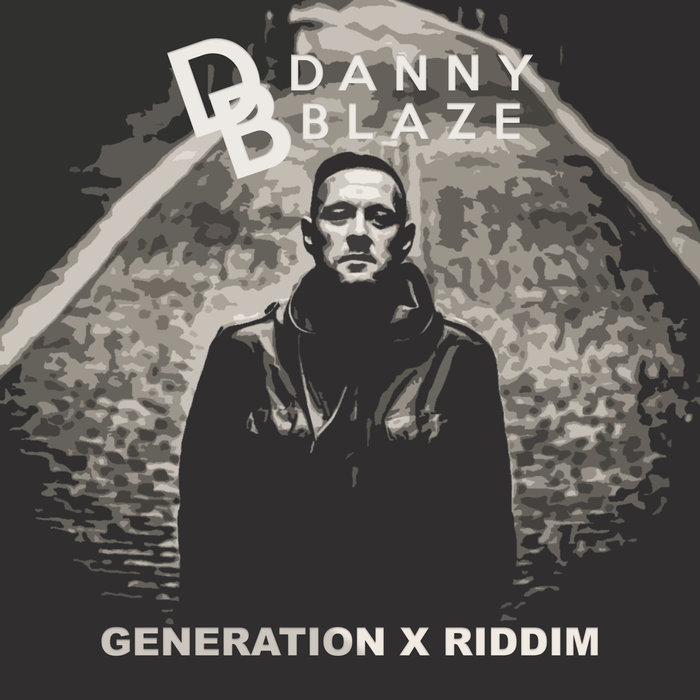 DANNY BLAZE - Generation X Riddim