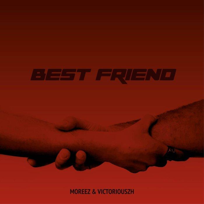 MOREEZ & VICTORIOUSZH - Best Friend