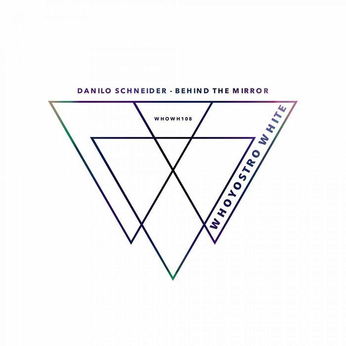 DANILO SCHNEIDER - Behind The Mirror