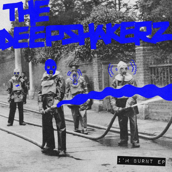 THE DEEPSHAKERZ - I'm Burnt EP