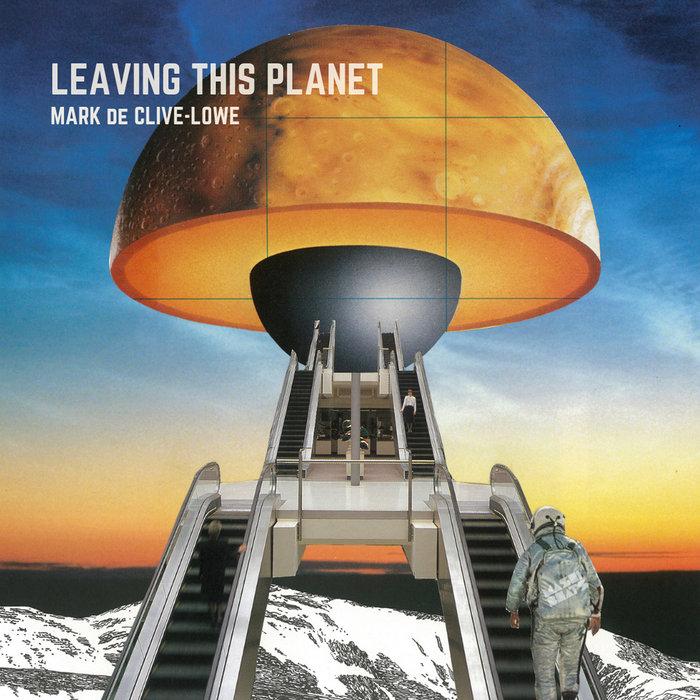MARK DE CLIVE-LOWE - Leaving This Planet