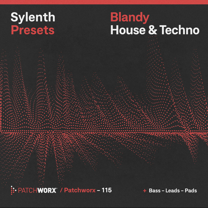 BLANDY - Patchworx 115: House & Techno (Sample Pack Sylenth Presets/MIDI/WAV)