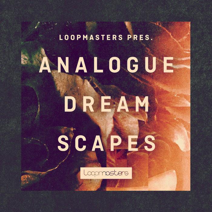 LOOPMASTERS - Analogue Dreamscapes (Sample Pack WAV/APPLE/LIVE/REASON)