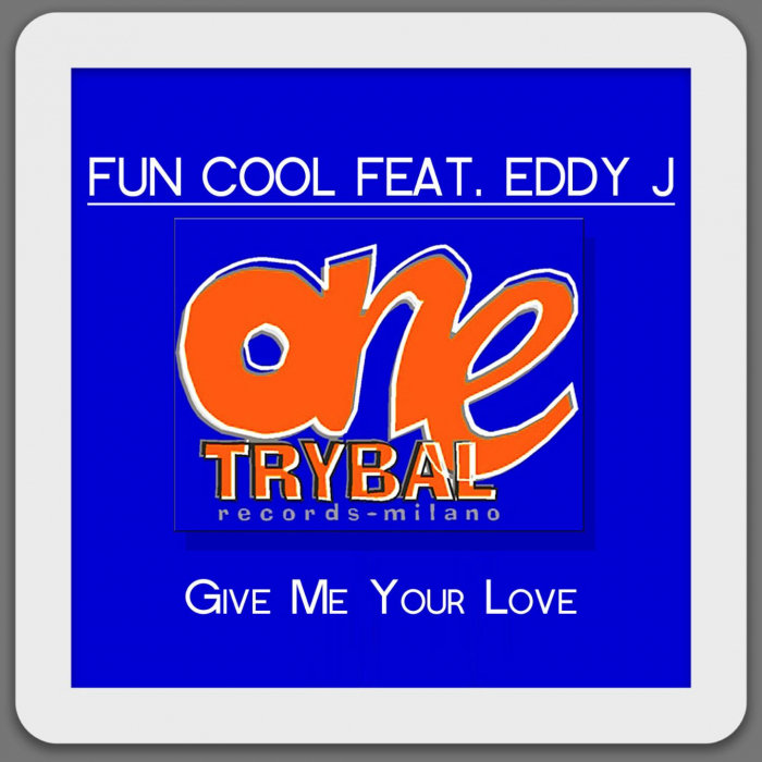 FUN COOL feat EDDY J - Give Me Your Love