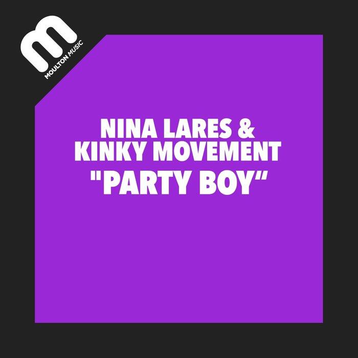NINA LARES/KINKY MOVEMENT - Party Boy