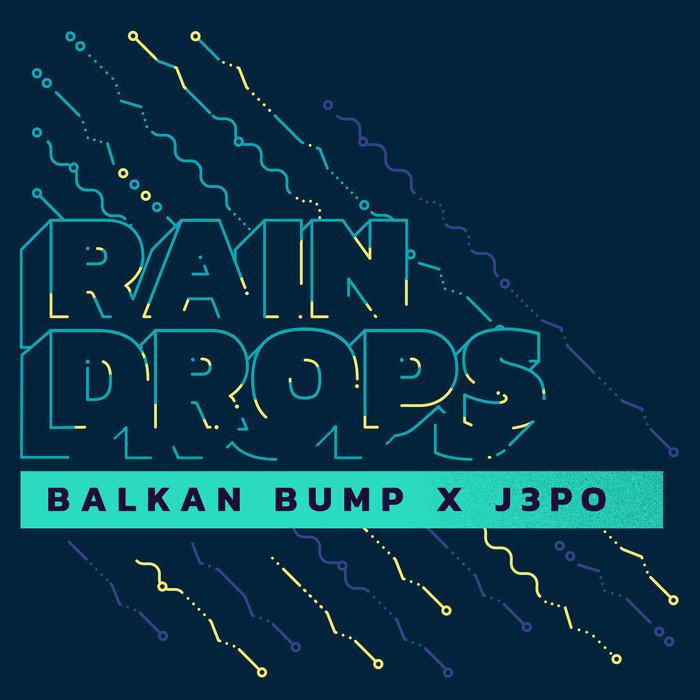 BALKAN BUMP feat J3PO - Raindrops