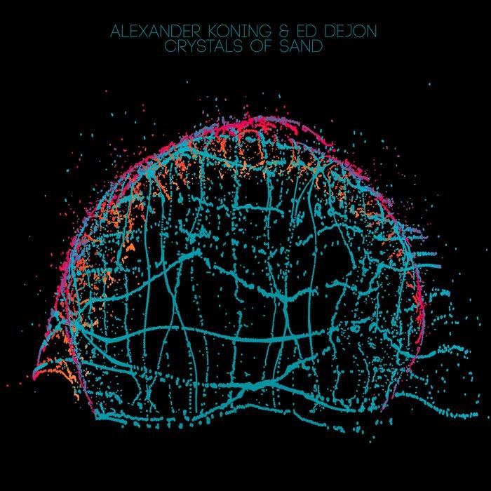 ALEXANDER KONING/ED DEJON - Crystals Of Sand
