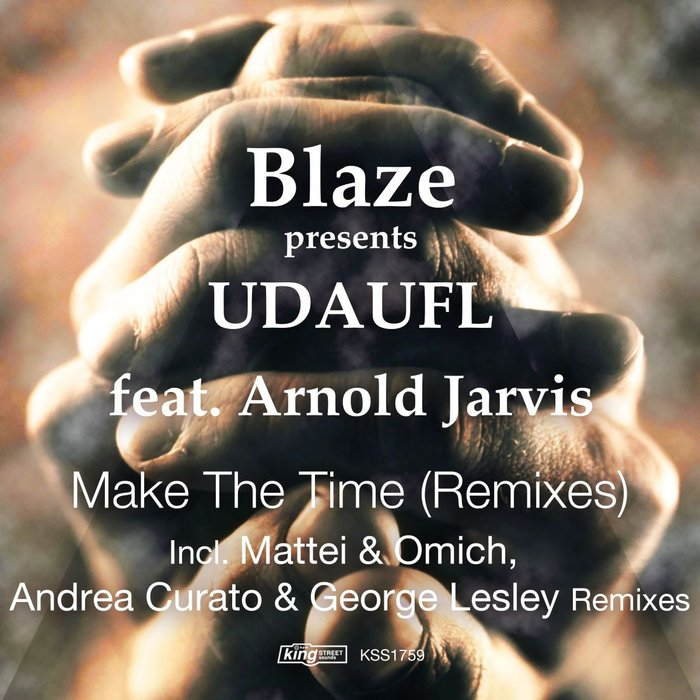 BLAZE & UDAUFL feat ARNOLD JARVIS - Make The Time (Remixes)