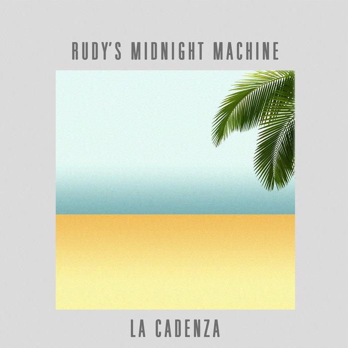 RUDY'S MIDNIGHT MACHINE - La Cadenza EP