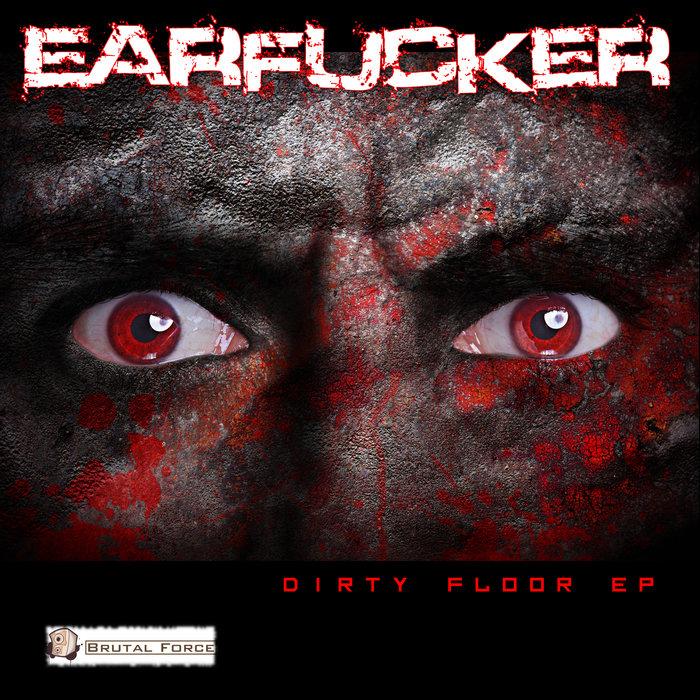 EARFUCKER - Dirty Floor EP