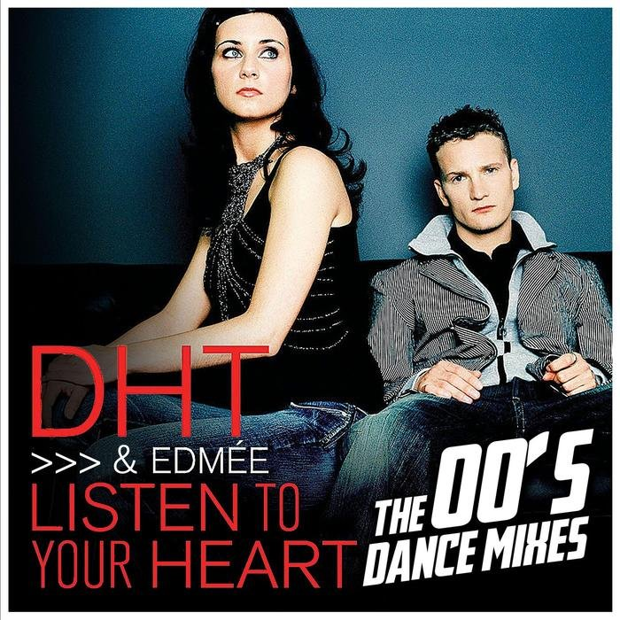 DHT & EDMEE - Listen To Your Heart The 00's Dance Mixes