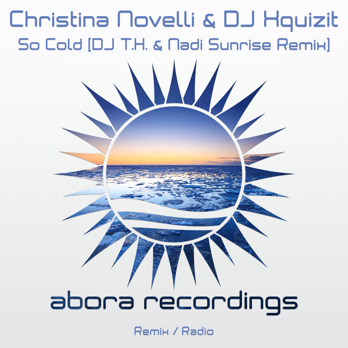 CHRISTINA NOVELLI/DJ XQUIZIT - So Cold (DJ T.H. & Nadi Sunrise Remix)