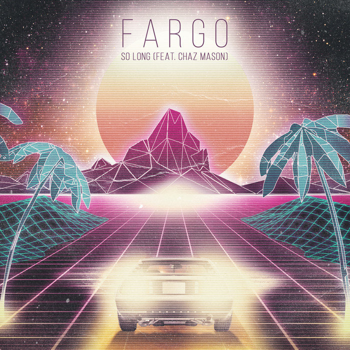 Fargo feat. Chaz Mason - So Long