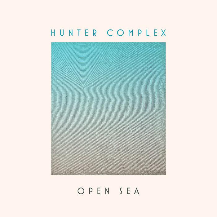 HUNTER COMPLEX - Open Sea